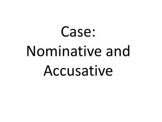 Case:  Nominative and Accusative