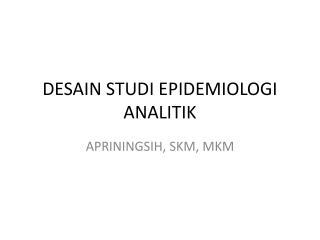DESAIN STUDI EPIDEMIOLOGI ANALITIK
