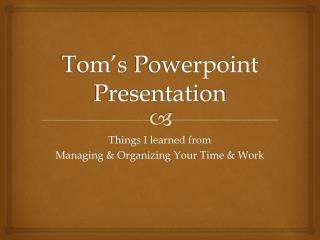 Tom's  Powerpoint  Presentation