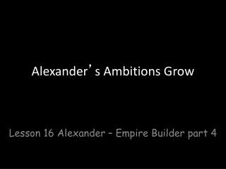 Alexander ' s Ambitions Grow