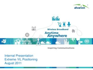 Internal  Presentation  Extreme /VL Positioning August 2011