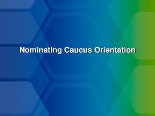 Nominating Caucus Orientation