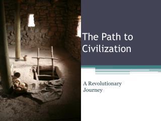 The Path to Civilization