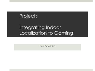 Project: Integrating  Indoor Localization to Gaming
