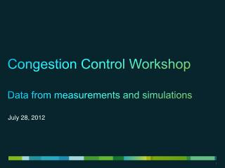 Congestion Control Workshop Data from measurements and simulations