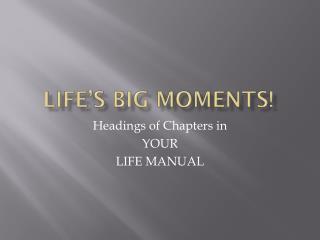 Life's BIG  Moments!