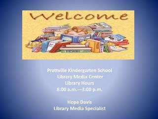 Prattville  Kindergarten School Library  Media Center Library Hours 8:00 a.m.�3:00 p.m .