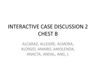 INTERACTIVE CASE DISCUSSION  2 CHEST  B