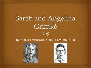 Sarah and Angelina  Grimké