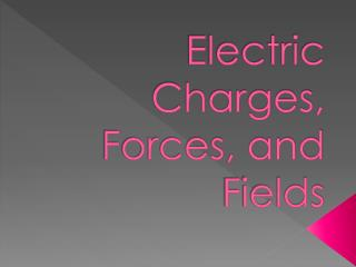 Electric Charges, Forces, and Fields