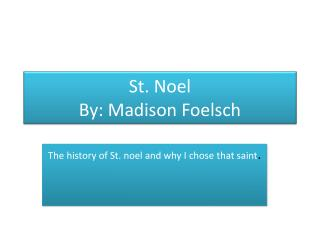 St. Noel  By: Madison Foelsch