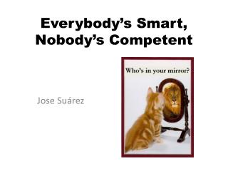 Everybody's  Smart, Nobody's Competent