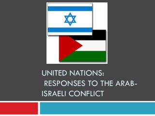 United Nations:  Responses to the Arab-Israeli Conflict