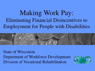Making Work Pay: Eliminating Financial Disincentives to Employment for People with Disabilities