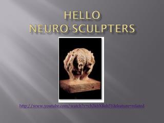 Hello                             Neuro-sculpters