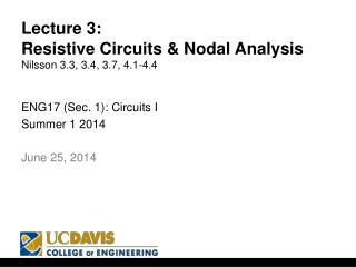 Lecture  3 : Resistive Circuits & Nodal Analysis Nilsson 3.3, 3.4, 3.7, 4.1-4.4