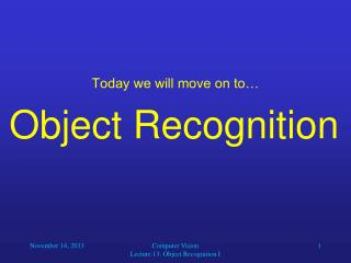 Today we will move on to� Object Recognition