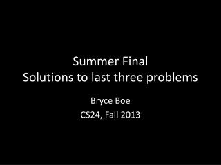 Summer Final Solutions to last three problems