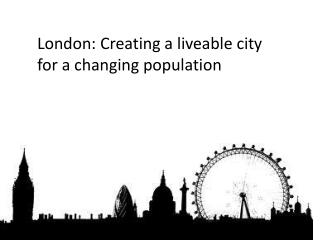 London: Creating a liveable city for a changing population
