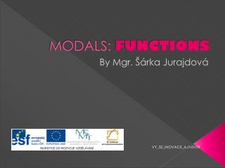 MODALS:  FUNCTIONS