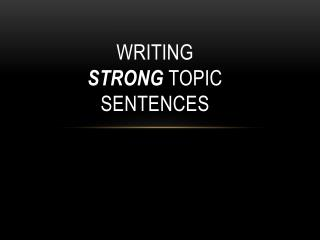Writing  Strong  Topic sentences