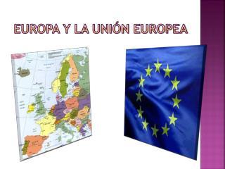 EUROPA Y LA UNIÓN EUROPEA