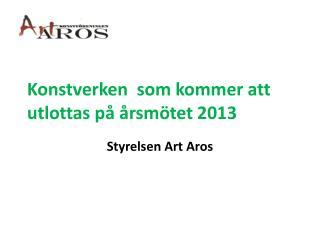 Konstverken   som kommer att utlottas på årsmötet 2013