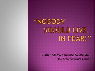 """""""Nobody      should  live in fear!"""""""