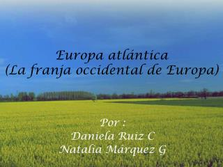 Europa atlántica  (La franja occidental de Europa)