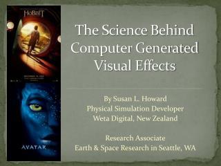 By Susan L. Howard Physical Simulation Developer Weta  Digital, New Zealand Research Associate
