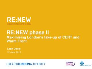 RE:NEW phase II Maximising London's take-up of CERT and Warm Front