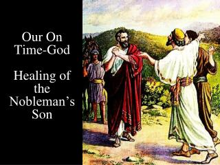 Our On  Time-God Healing of the Nobleman's Son