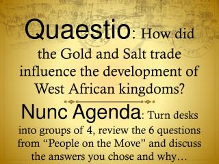 Quaestio :  How did the Gold and Salt trade influence the development of West African kingdoms?
