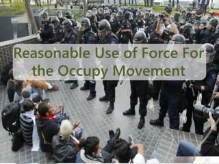 Reasonable Use of Force For the Occupy Movement