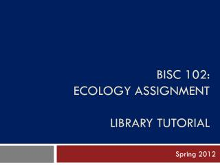 BiSc  102: ECOLOGY ASSIGNMENT LIBRARY TUTORIAL