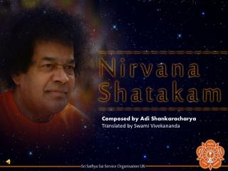 Composed by  Adi Shankaracharya Translated by Swami Vivekananda