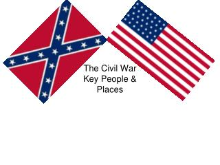 The Civil War Key People & Places