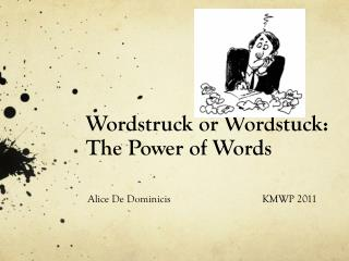 Wordstruck  or  Wordstuck : The Power of Words
