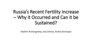 Russia's Recent Fertility Increase – Why it Occurred and Can it be Sustained ?