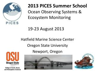 2013 PICES Summer School Ocean Observing Systems & Ecosystem Monitoring 19-23 August 2013
