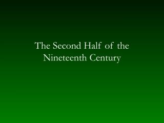 The Second Half of the Nineteenth Century