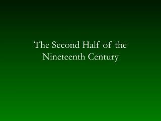 The Second Half of the Nineteenth Century
