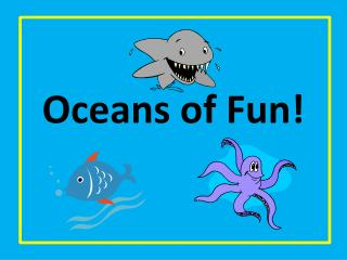 Oceans of Fun!