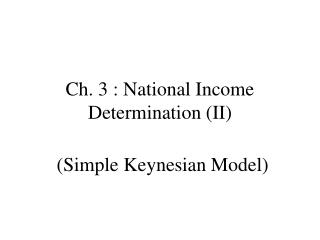 Ch. 3 : National Income Determination II