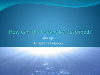 How Can The Oceans Be Described?