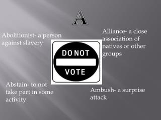 Abolitionist- a person against slavery
