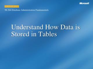 Understand How Data is Stored in Tables