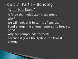 Topic 7:  Part I - Bonding What is a Bond?