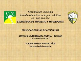PRESENTACIÓN PLAN DE ACCIÓN 2012 CONCEJO MUNIICPAL DE ARJONA - BOLÍVAR 30 DE AGOSTO  DE 2012