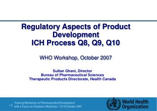 Regulatory Aspects of Product Development ICH Process Q8, Q9, Q10   WHO Workshop, October 2007